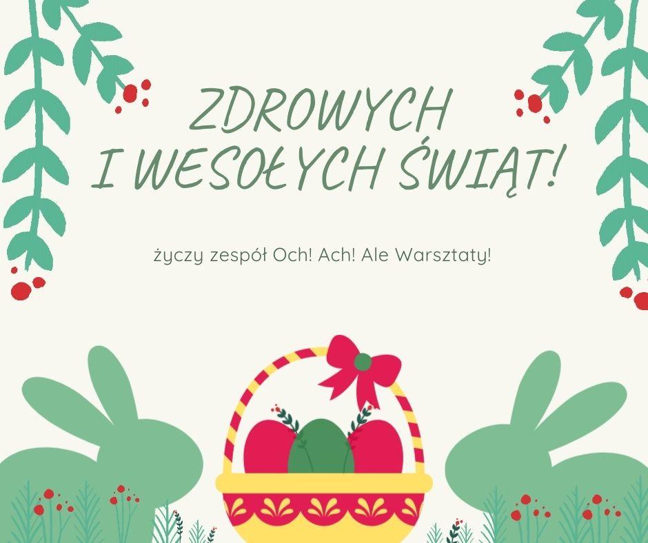 Koszyczek ztrzema jajkami pomiędzy dwoma królikami, powyżej tekst: Zdrowych iwesołych świąt życzy zespół Och! Ach! AleWarsztaty! Naokoło roślinki